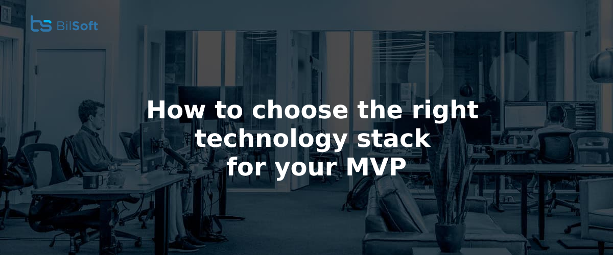 How to choose the right technology stack for your MVP