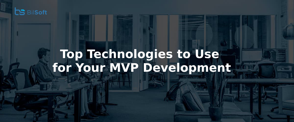 Top Technologies to Use for Your MVP Development