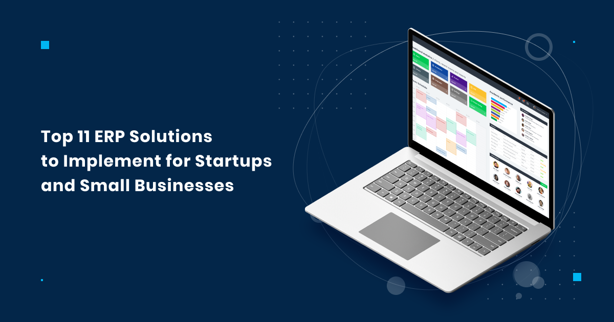 Top 11 ERP Solutions to Implement for Startups and Small Businesses